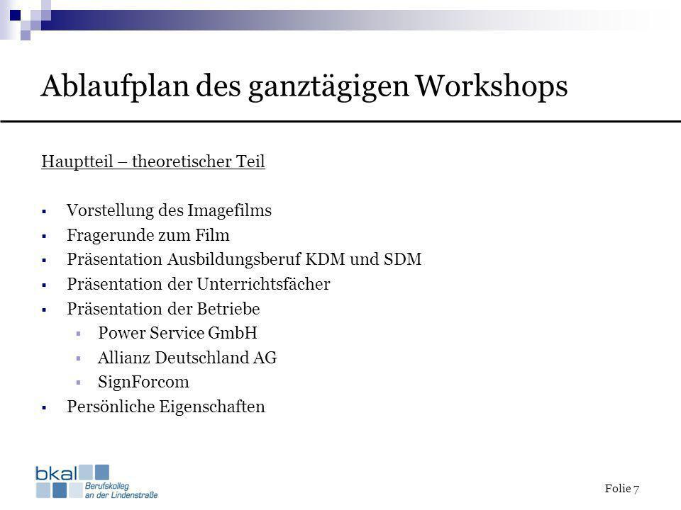 Folie 7 Ablaufplan des ganztägigen Workshops Hauptteil – theoretischer Teil Vorstellung des Imagefilms Fragerunde zum Film Präsentation Ausbildungsber