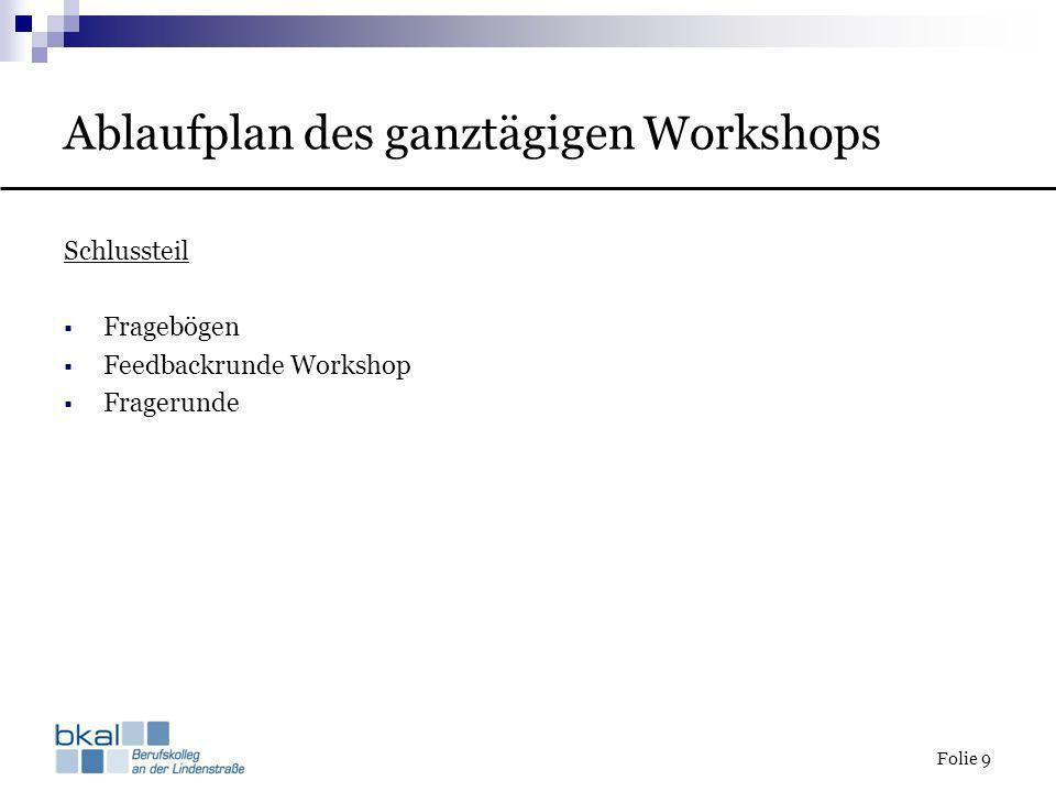 Folie 9 Ablaufplan des ganztägigen Workshops Schlussteil Fragebögen Feedbackrunde Workshop Fragerunde