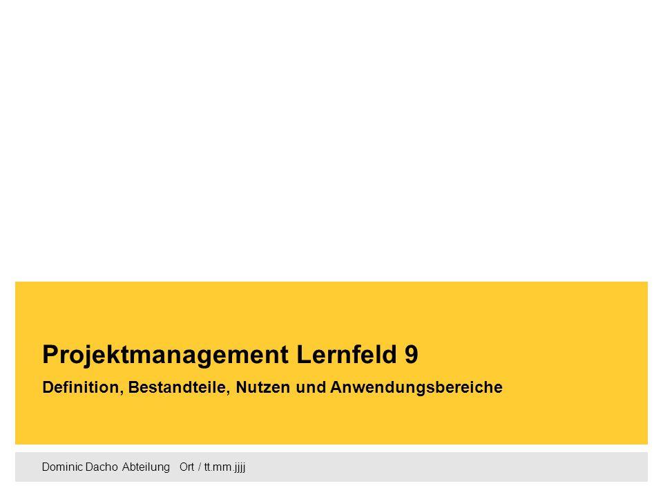Dominic Dacho Abteilung Ort / tt.mm.jjjj Definition, Bestandteile, Nutzen und Anwendungsbereiche Projektmanagement Lernfeld 9
