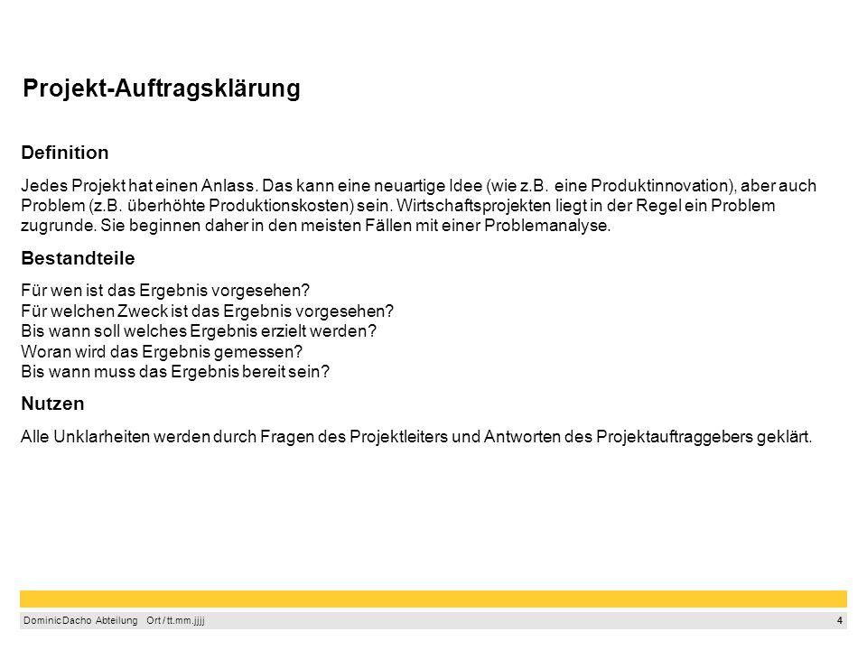 4 Dominic Dacho Abteilung Ort / tt.mm.jjjj Projekt-Auftragsklärung Definition Jedes Projekt hat einen Anlass.