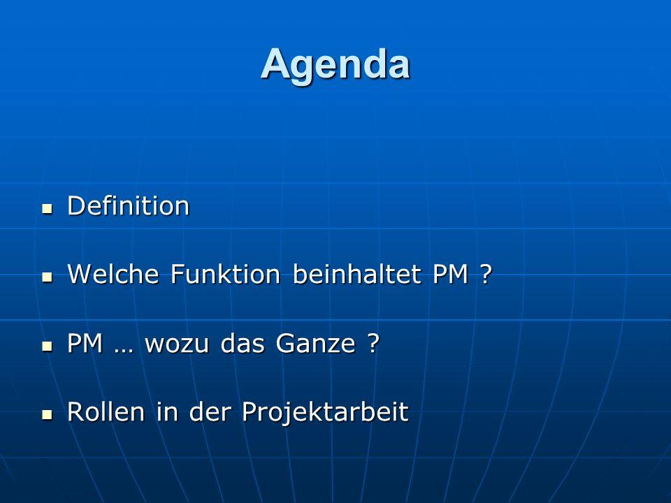 Agenda Definition Definition Welche Funktion beinhaltet PM ? Welche Funktion beinhaltet PM ? PM … wozu das Ganze ? PM … wozu das Ganze ? Rollen in der
