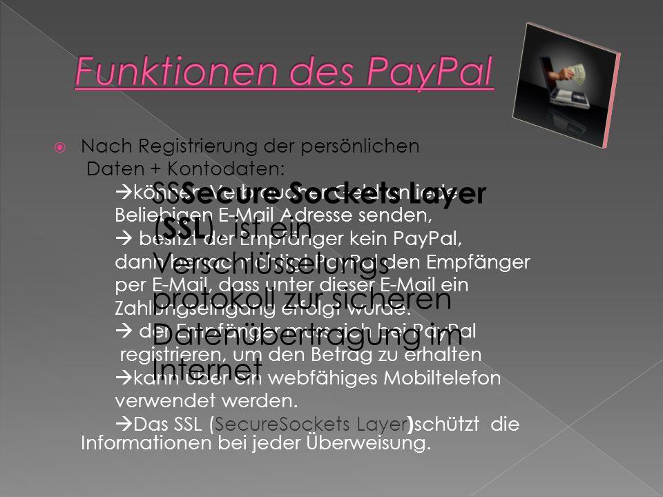 Nach Registrierung der persönlichen Daten + Kontodaten: können Verbraucher Geld an jede Beliebigen E-Mail Adresse senden, besitzt der Empfänger kein PayPal, dann benachrichtigt PayPal den Empfänger per E-Mail, dass unter dieser E-Mail ein Zahlungseingang erfolgt wurde.