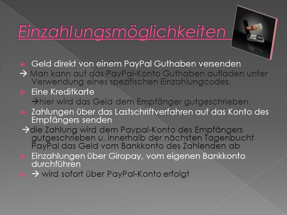 Geld direkt von einem PayPal Guthaben versenden Man kann auf das PayPal-Konto Guthaben aufladen unter Verwendung eines spezifischen Einzahlungcodes.