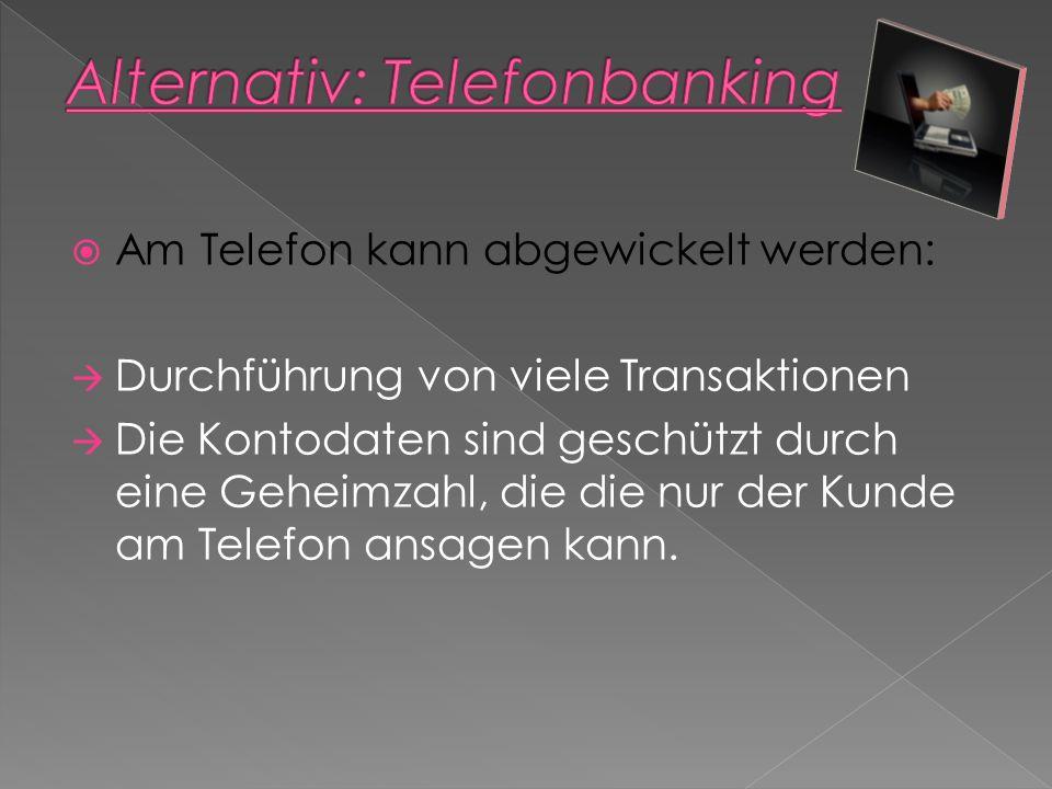 Am Telefon kann abgewickelt werden: Durchführung von viele Transaktionen Die Kontodaten sind geschützt durch eine Geheimzahl, die die nur der Kunde am Telefon ansagen kann.