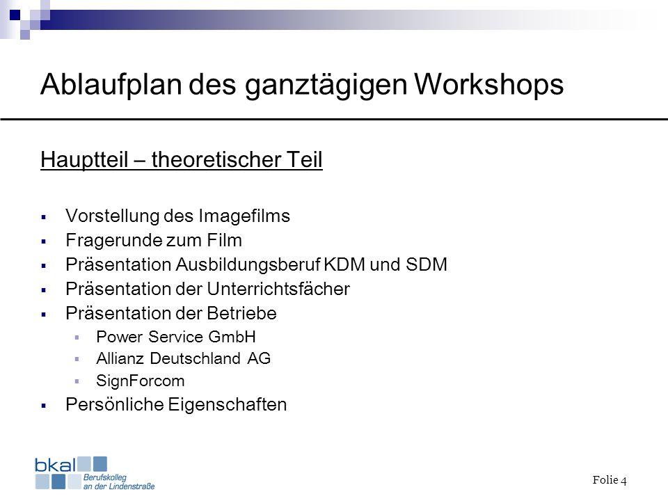 Folie 4 Ablaufplan des ganztägigen Workshops Hauptteil – theoretischer Teil Vorstellung des Imagefilms Fragerunde zum Film Präsentation Ausbildungsber