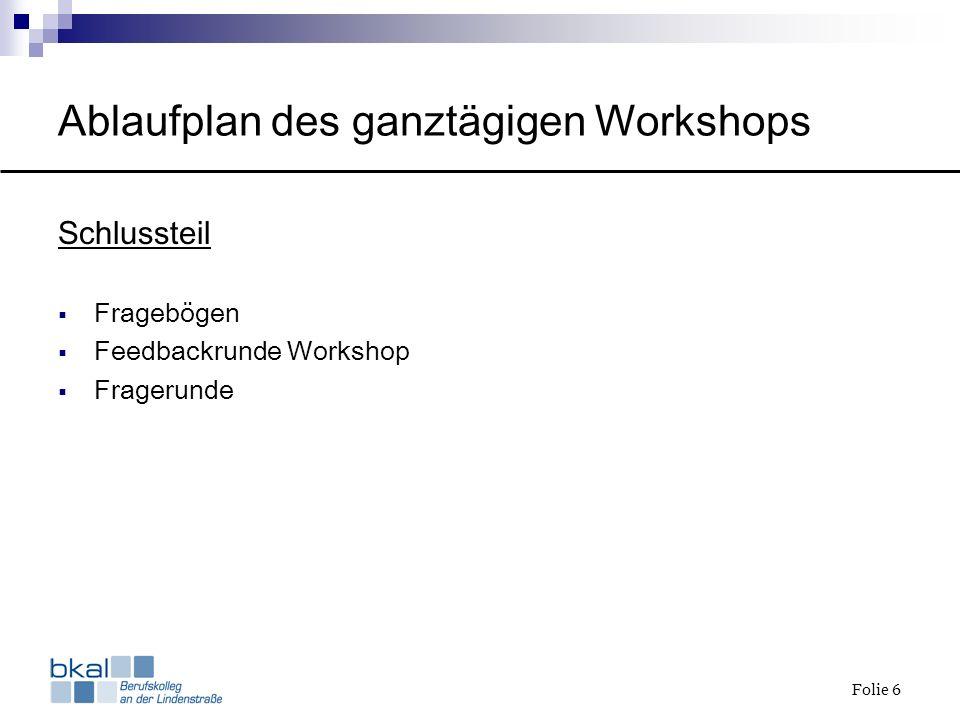 Folie 6 Ablaufplan des ganztägigen Workshops Schlussteil Fragebögen Feedbackrunde Workshop Fragerunde