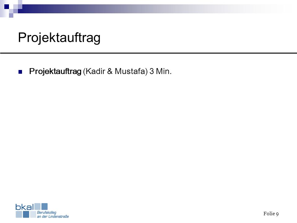 Folie 9 Projektauftrag Projektauftrag (Kadir & Mustafa) 3 Min.