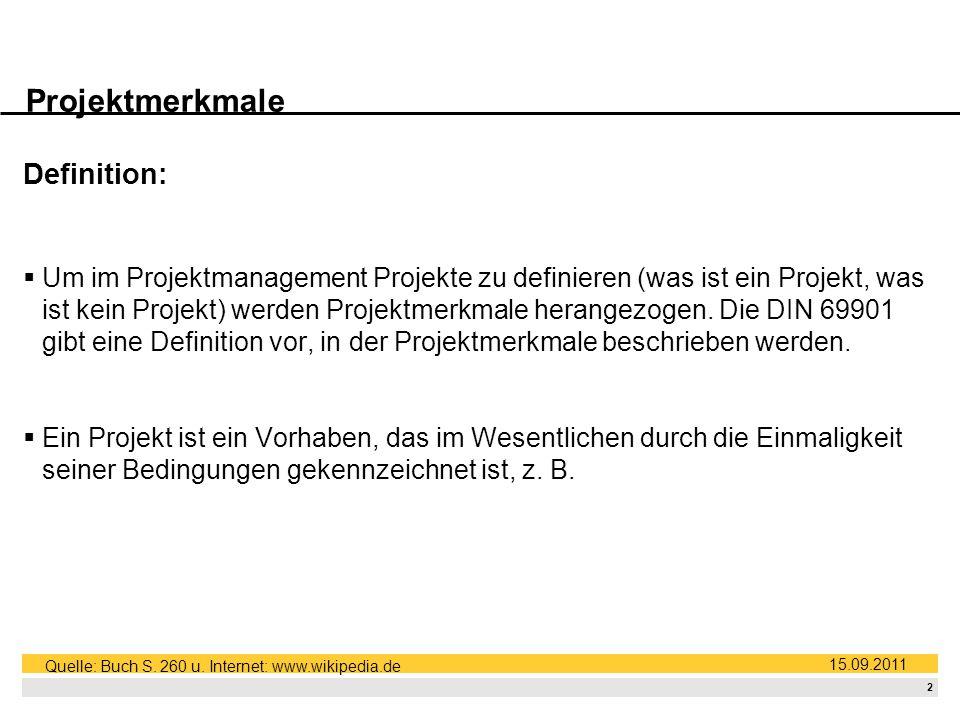 1 Agenda 1.Projektmerkmale: Definitionen & Erläuterung 2.Vorstellung der 6 Projektmerkmale 15.09.2011