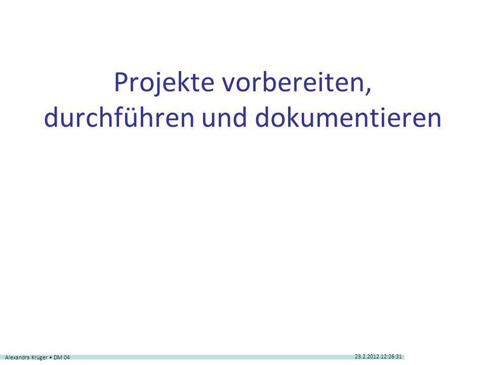 1) Projektmerkmale 2) Projektarten 3) Projektphasen 4) Projektpläne aus Projektzielen ableiten - Machbarkeitsprüfung - Bestandteile des Projektauftrags 4) Projektpläne aus Projektzielen ableiten 5) Projektziele 6) Zieldefinition und deren Funktion Alexandra Krüger DM 04 Inhaltsverzeichnis