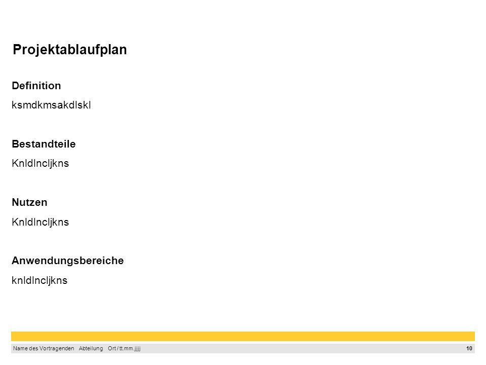 9 Name des Vortragenden Abteilung Ort / tt.mm.jjjj Projektplanung, Teilpläne und Instrumente (Bsp.