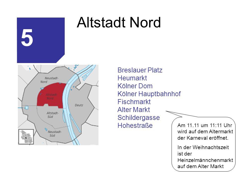 Altstadt Nord Breslauer Platz Heumarkt Kölner Dom Kölner Hauptbahnhof Fischmarkt Alter Markt Schildergasse Hohestraße 5 Am 11.11 um 11:11 Uhr wird auf dem Altermarkt der Karneval eröffnet.