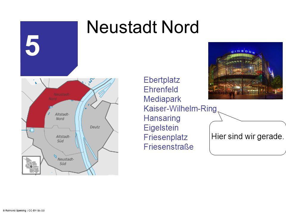 Neustadt Nord Ebertplatz Ehrenfeld Mediapark Kaiser-Wilhelm-Ring Hansaring Eigelstein Friesenplatz Friesenstraße 5 © Raimond Spekking / CC-BY-SA-3.0 Hier sind wir gerade.