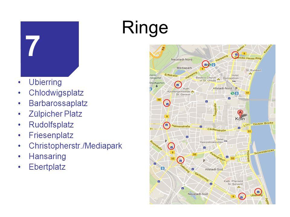 Ringe Ubierring Chlodwigsplatz Barbarossaplatz Zülpicher Platz Rudolfsplatz Friesenplatz Christopherstr./Mediapark Hansaring Ebertplatz 7