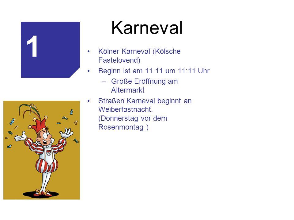 Karneval Kölner Karneval (Kölsche Fastelovend) Beginn ist am 11.11 um 11:11 Uhr –Große Eröffnung am Altermarkt Straßen Karneval beginnt an Weiberfastn