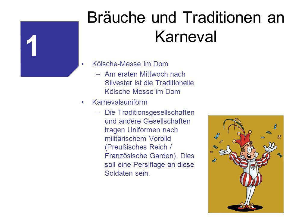 Bräuche und Traditionen an Karneval Kölsche-Messe im Dom –Am ersten Mittwoch nach Silvester ist die Traditionelle Kölsche Messe im Dom Karnevalsunifor