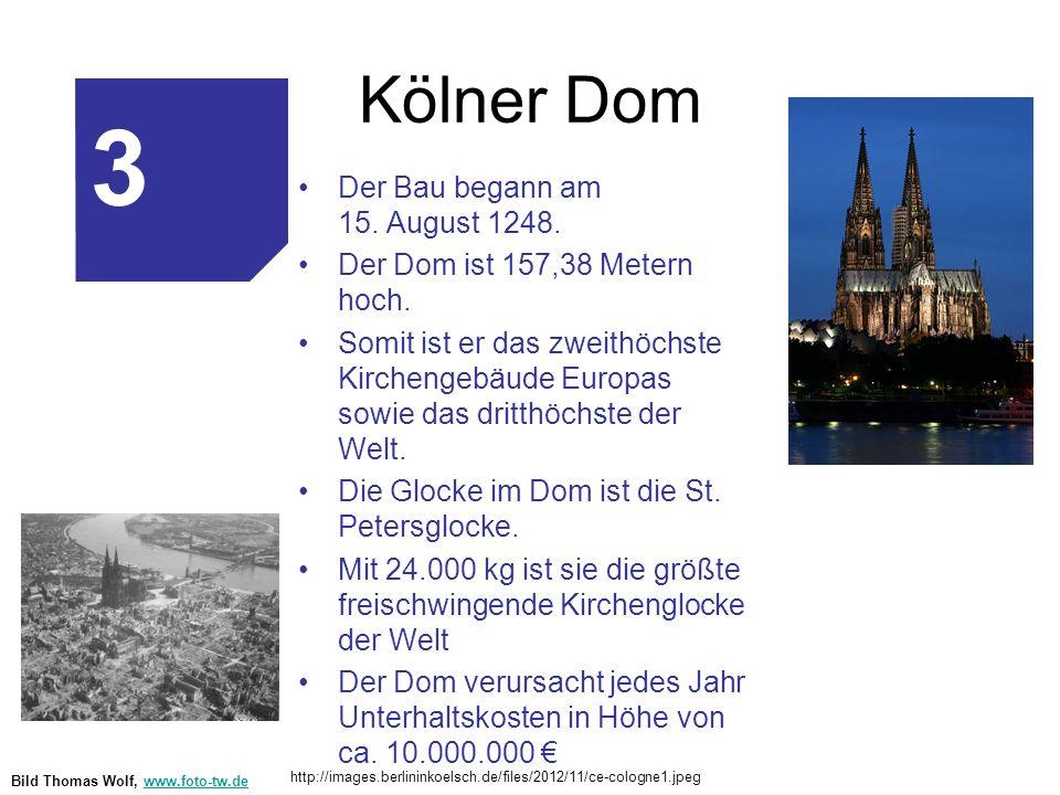 Kölner Dom Der Bau begann am 15. August 1248. Der Dom ist 157,38 Metern hoch. Somit ist er das zweithöchste Kirchengebäude Europas sowie das dritthöch
