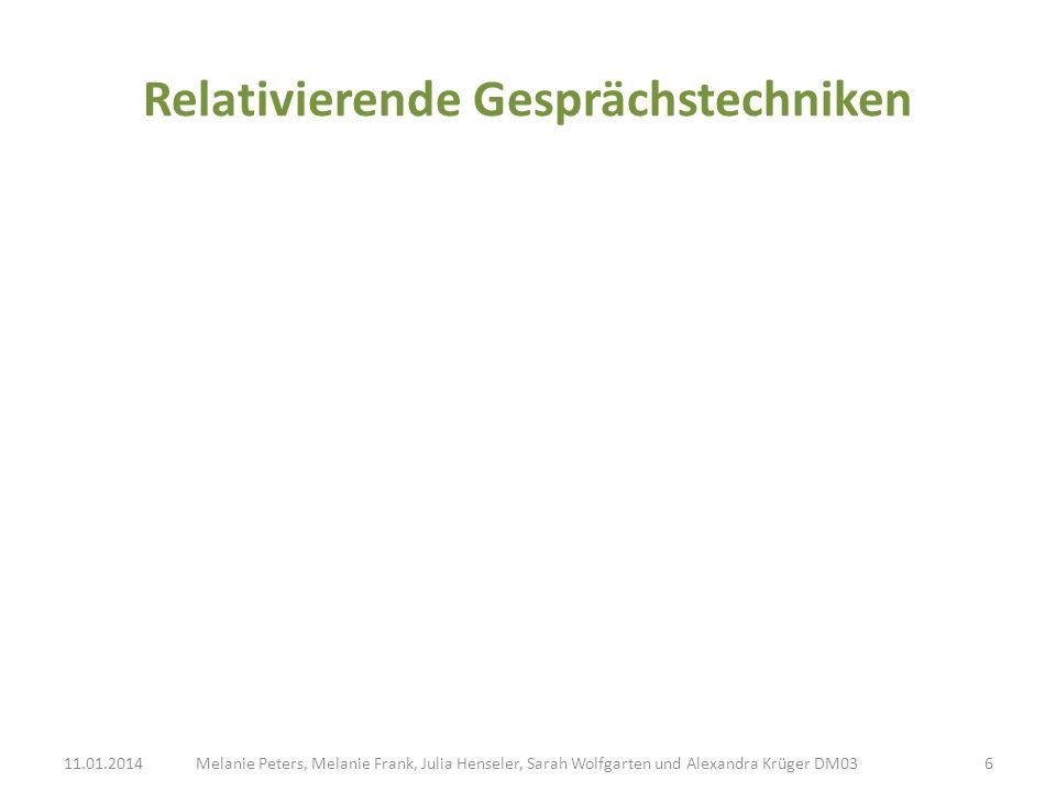 Relativierende Gesprächstechniken Melanie Peters, Melanie Frank, Julia Henseler, Sarah Wolfgarten und Alexandra Krüger DM0311.01.20146