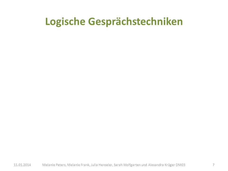 Logische Gesprächstechniken Melanie Peters, Melanie Frank, Julia Henseler, Sarah Wolfgarten und Alexandra Krüger DM0311.01.20147
