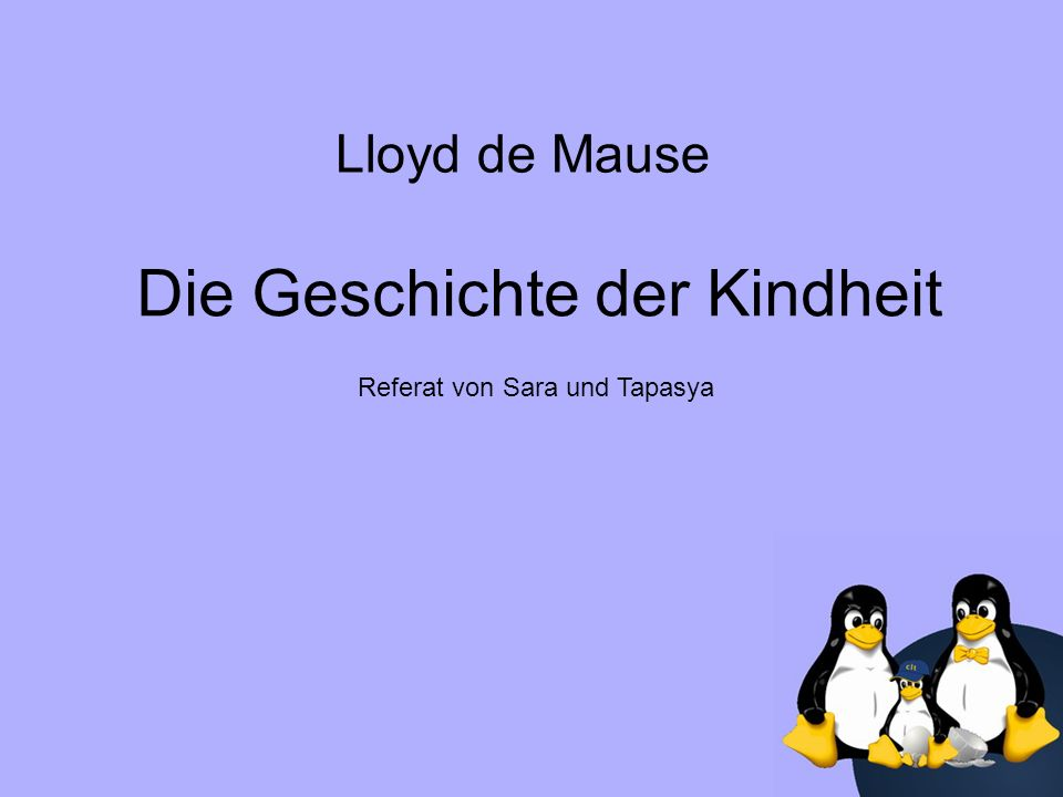 Die Geschichte der Kindheit Lloyd de Mause Referat von Sara und Tapasya