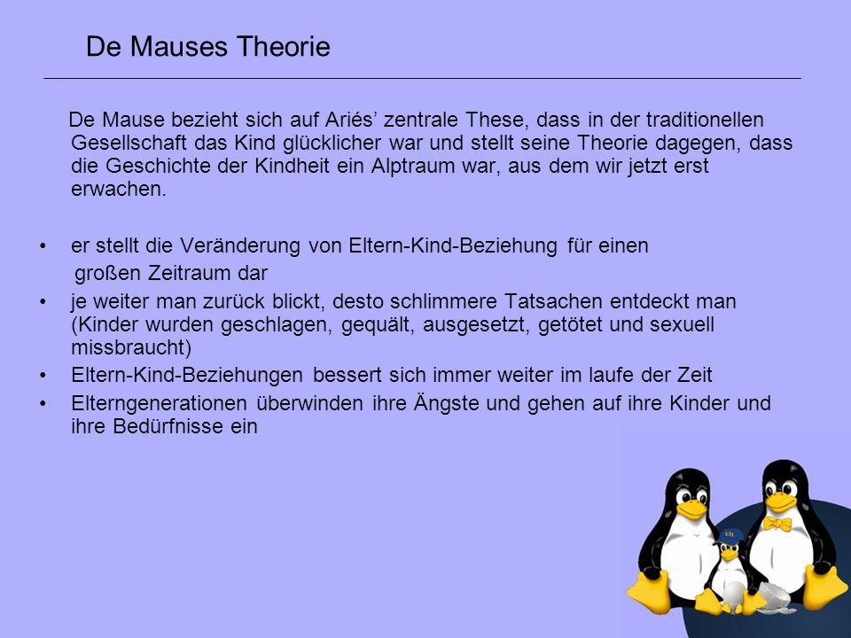 De Mause bezieht sich auf Ariés zentrale These, dass in der traditionellen Gesellschaft das Kind glücklicher war und stellt seine Theorie dagegen, das