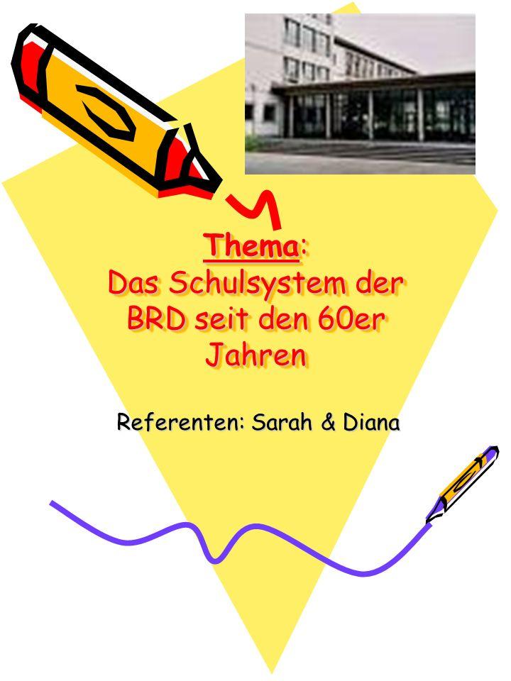 Thema: Das Schulsystem der BRD seit den 60er Jahren Referenten: Sarah & Diana