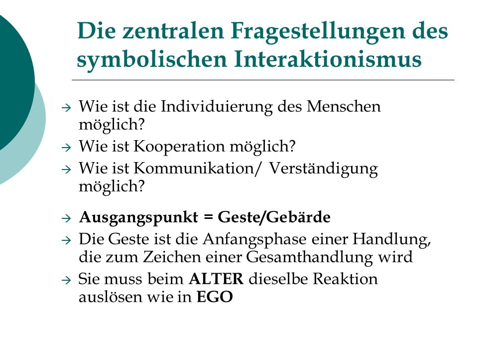 Die zentralen Fragestellungen des symbolischen Interaktionismus Wie ist die Individuierung des Menschen möglich? Wie ist Kooperation möglich? Wie ist