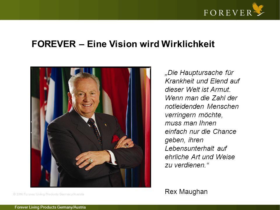 Forever Living Products Germany/Austria FOREVER – Eine Vision wird Wirklichkeit Die Hauptursache für Krankheit und Elend auf dieser Welt ist Armut. We