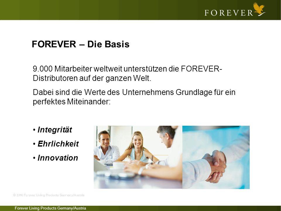 Forever Living Products Germany/Austria 9.000 Mitarbeiter weltweit unterstützen die FOREVER- Distributoren auf der ganzen Welt. Dabei sind die Werte d