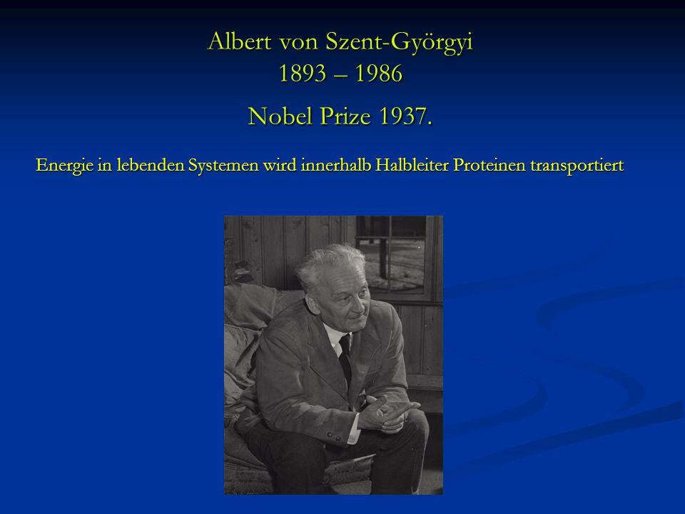 Albert von Szent-Györgyi 1893 – 1986 Nobel Prize 1937. Energie in lebenden Systemen wird innerhalb Halbleiter Proteinen transportiert Energie in leben