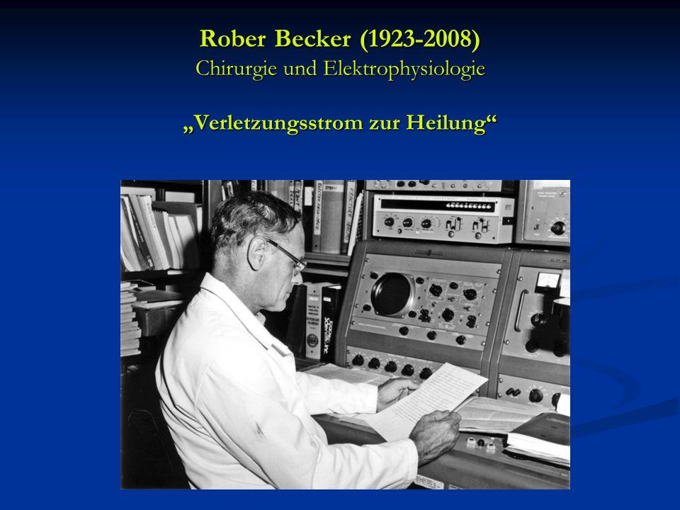 Rober Becker (1923-2008) Chirurgie und Elektrophysiologie Verletzungsstrom zur Heilung