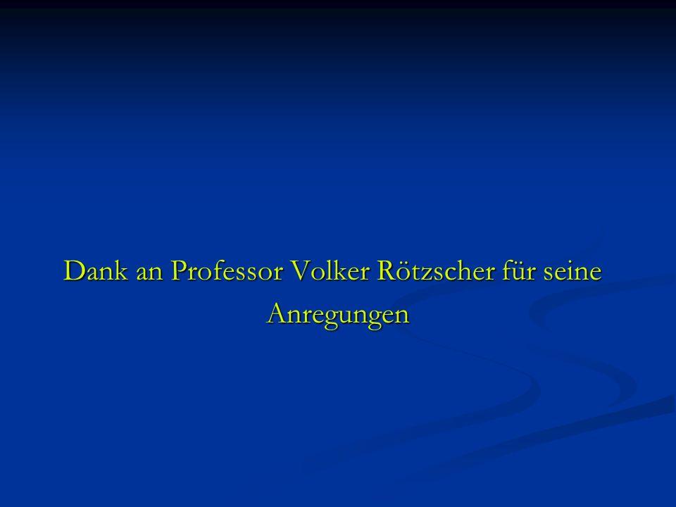 Dank an Professor Volker Rötzscher für seine Dank an Professor Volker Rötzscher für seine Anregungen Anregungen