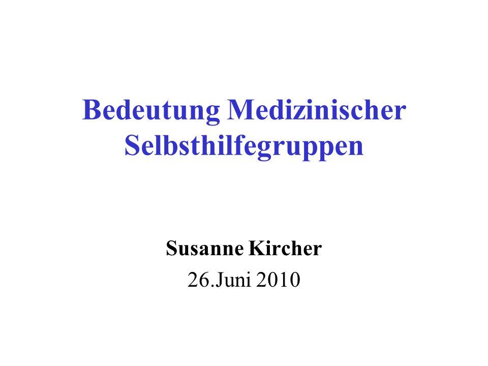 Bedeutung Medizinischer Selbsthilfegruppen Susanne Kircher 26.Juni 2010