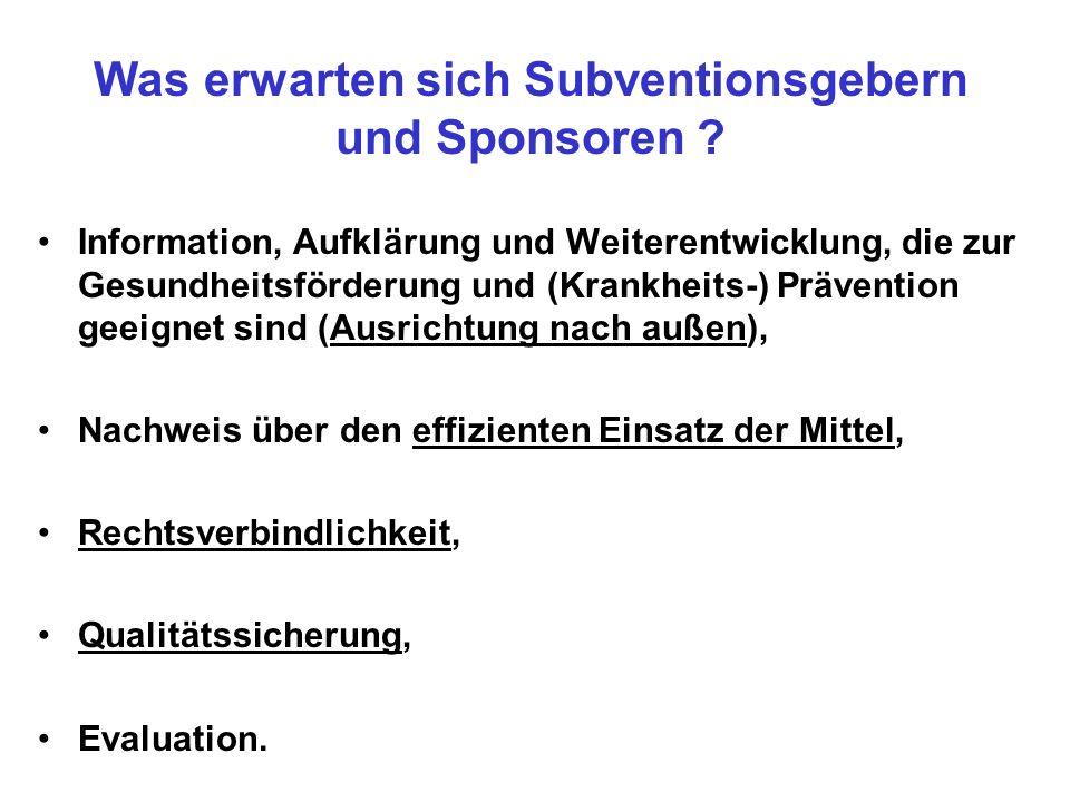 Was erwarten sich Subventionsgebern und Sponsoren ? Information, Aufklärung und Weiterentwicklung, die zur Gesundheitsförderung und (Krankheits-) Präv