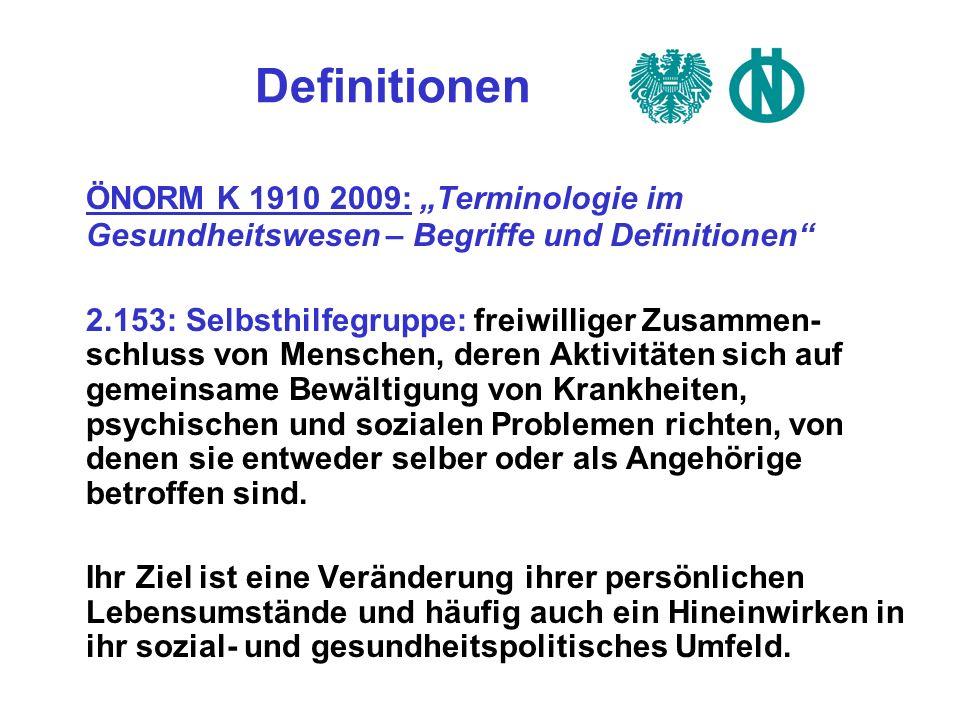 Definitionen ÖNORM K 1910 2009: Terminologie im Gesundheitswesen – Begriffe und Definitionen 2.153: Selbsthilfegruppe: freiwilliger Zusammen- schluss