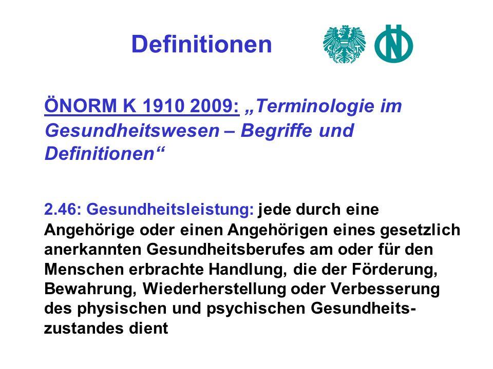 Definitionen ÖNORM K 1910 2009: Terminologie im Gesundheitswesen – Begriffe und Definitionen 2.46: Gesundheitsleistung: jede durch eine Angehörige ode
