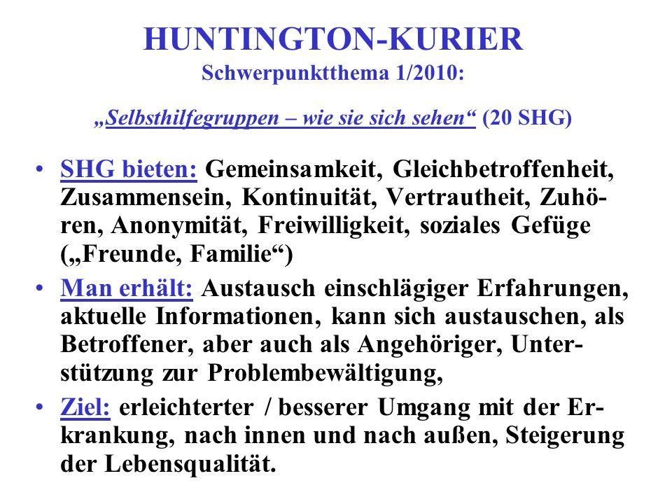 HUNTINGTON-KURIER Schwerpunktthema 1/2010:Selbsthilfegruppen – wie sie sich sehen (20 SHG) SHG bieten: Gemeinsamkeit, Gleichbetroffenheit, Zusammensei