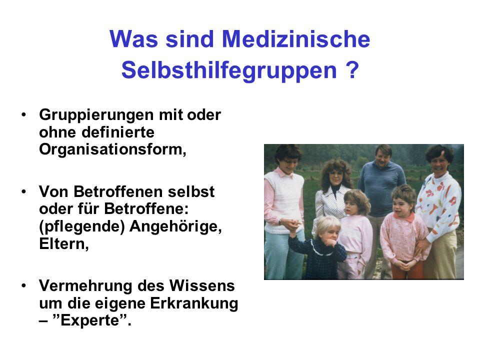 Was sind Medizinische Selbsthilfegruppen ? Gruppierungen mit oder ohne definierte Organisationsform, Von Betroffenen selbst oder für Betroffene: (pfle