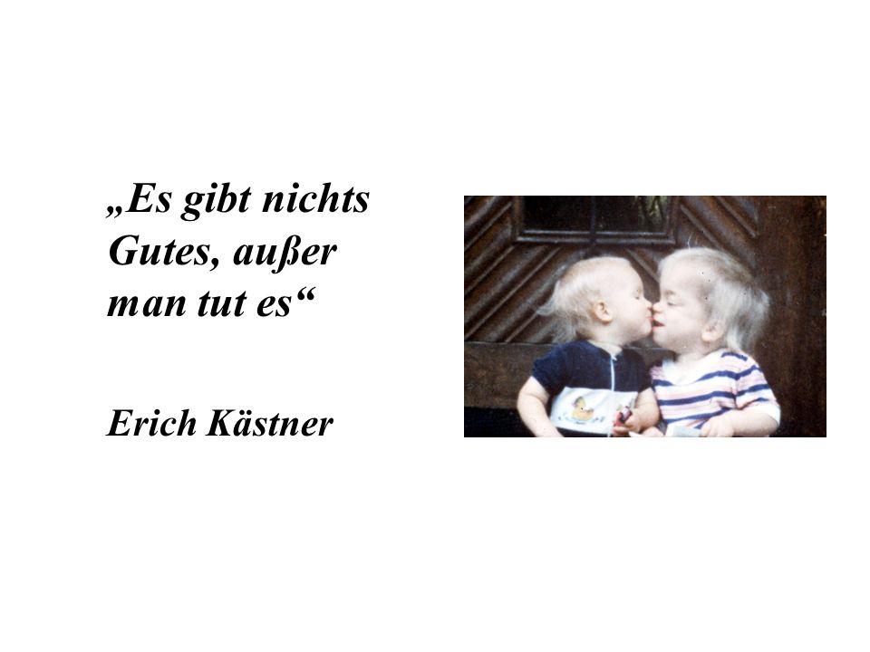 Es gibt nichts Gutes, außer man tut es Erich Kästner