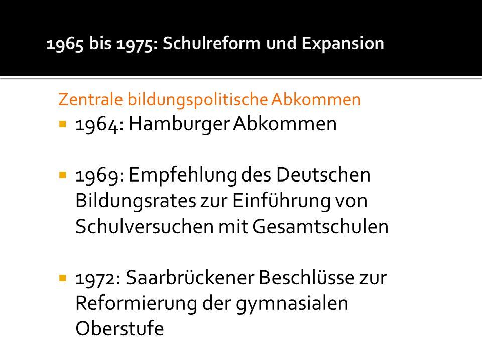 Zentrale bildungspolitische Abkommen 1964: Hamburger Abkommen 1969: Empfehlung des Deutschen Bildungsrates zur Einführung von Schulversuchen mit Gesam