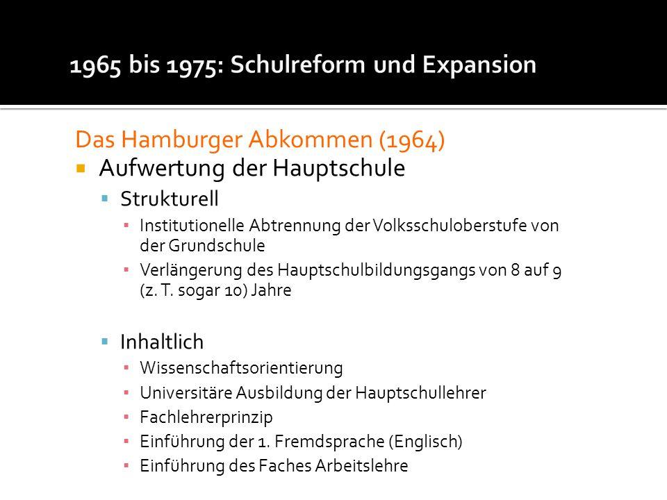 Das Hamburger Abkommen (1964) Aufwertung der Hauptschule Strukturell Institutionelle Abtrennung der Volksschuloberstufe von der Grundschule Verlängeru