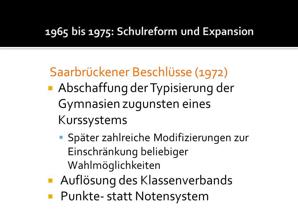 Saarbrückener Beschlüsse (1972) Abschaffung der Typisierung der Gymnasien zugunsten eines Kurssystems Später zahlreiche Modifizierungen zur Einschränk