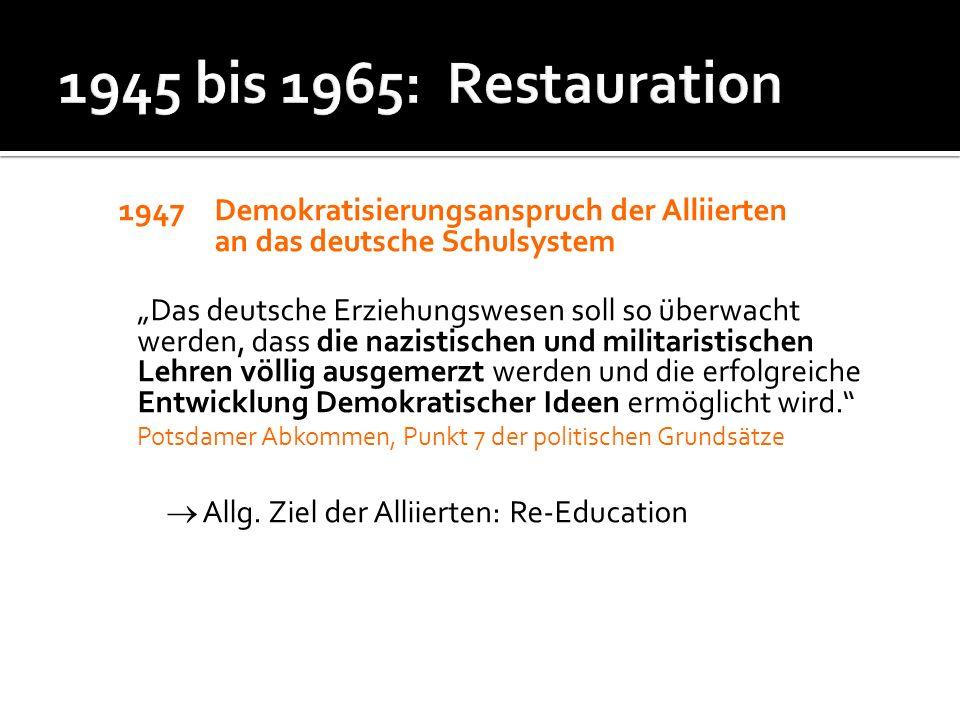 1947 Demokratisierungsanspruch der Alliierten an das deutsche Schulsystem Das deutsche Erziehungswesen soll so überwacht werden, dass die nazistischen