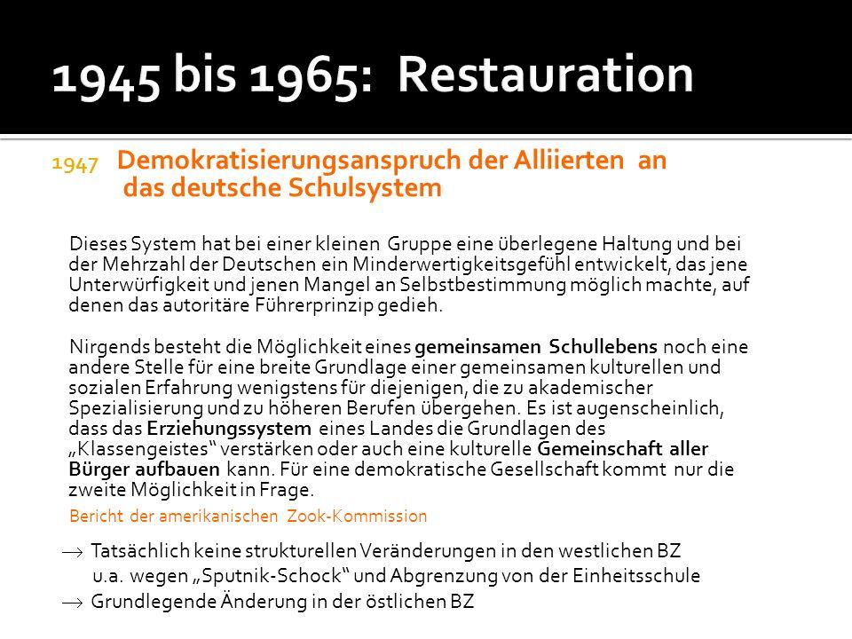 1947 Demokratisierungsanspruch der Alliierten an das deutsche Schulsystem Dieses System hat bei einer kleinen Gruppe eine überlegene Haltung und bei d