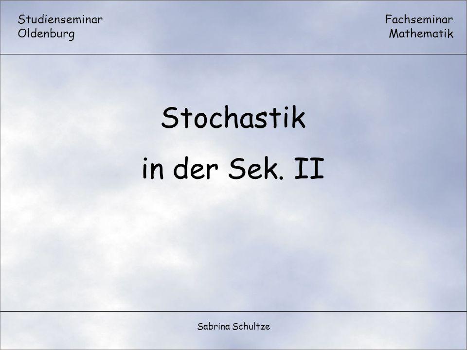 Studienseminar Oldenburg Fachseminar Mathematik Sabrina Schultze Stochastik in der Sek. II