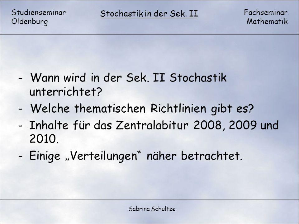 Studienseminar Oldenburg Fachseminar Mathematik Stochastik in der Sek. II Sabrina Schultze - Wann wird in der Sek. II Stochastik unterrichtet? - Welch