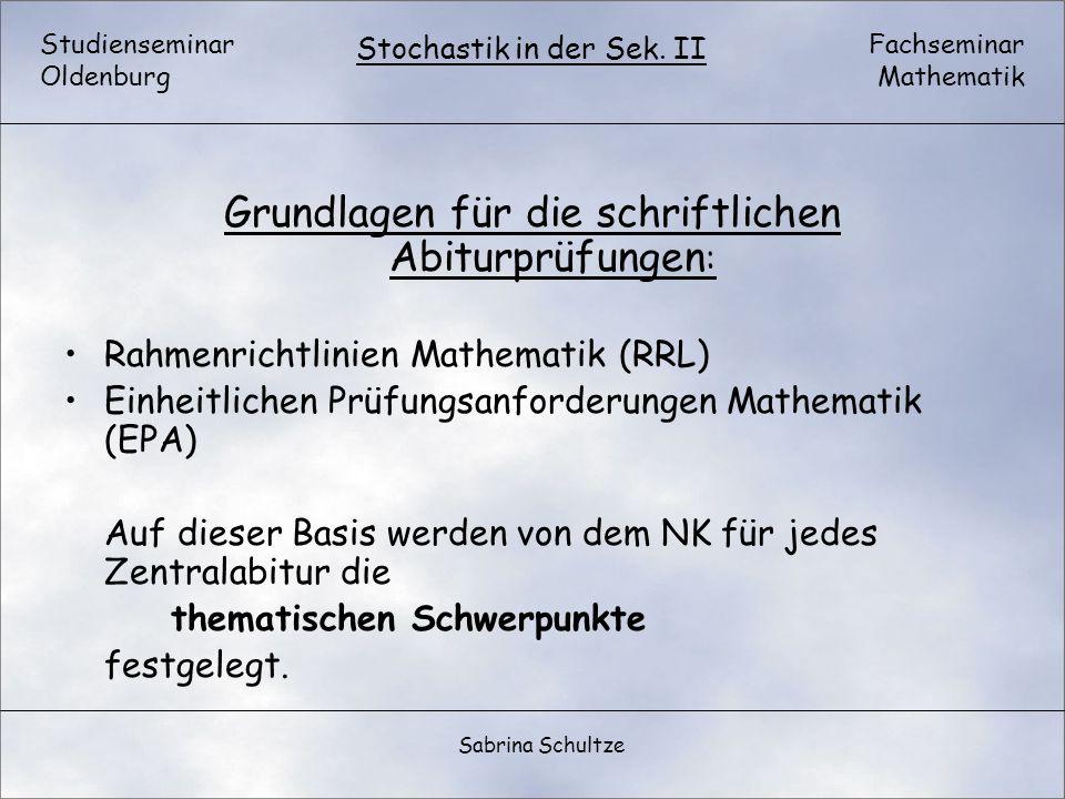 Studienseminar Oldenburg Fachseminar Mathematik Stochastik in der Sek. II Sabrina Schultze Grundlagen für die schriftlichen Abiturprüfungen : Rahmenri