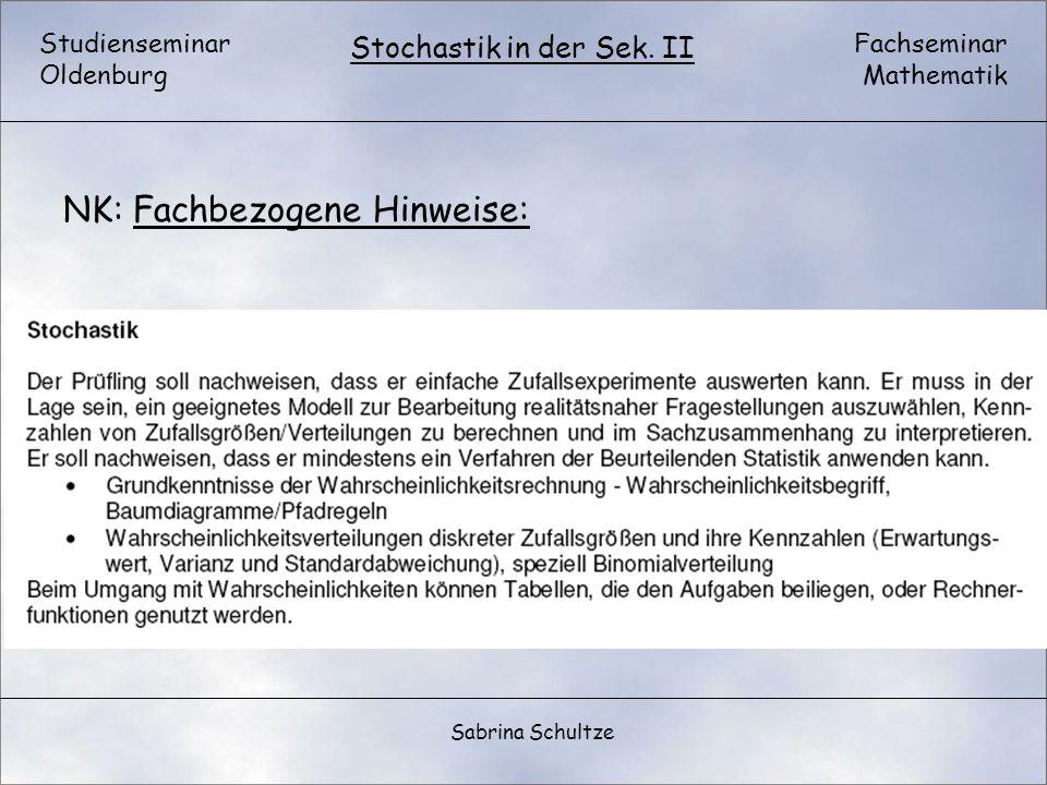 Studienseminar Oldenburg Fachseminar Mathematik Stochastik in der Sek. II Sabrina Schultze NK: Fachbezogene Hinweise: