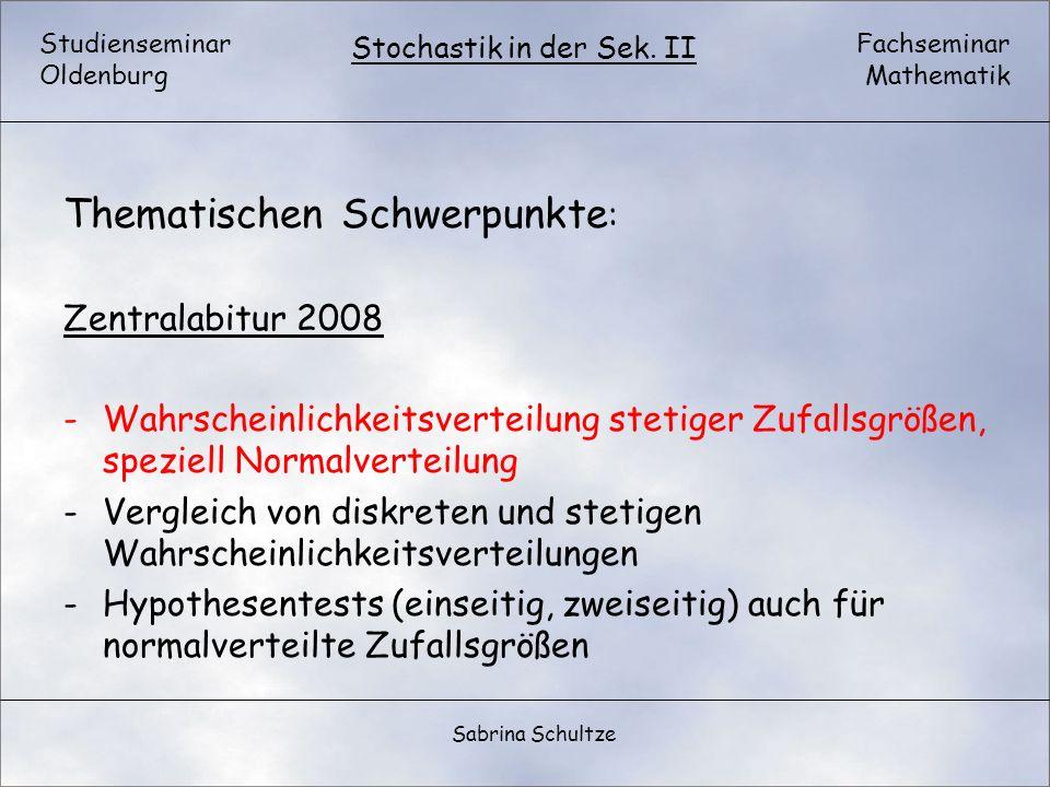 Studienseminar Oldenburg Fachseminar Mathematik Stochastik in der Sek. II Sabrina Schultze Thematischen Schwerpunkte : Zentralabitur 2008 -Wahrscheinl
