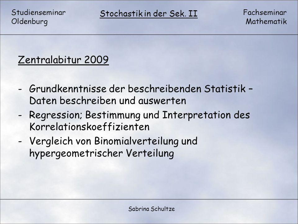 Studienseminar Oldenburg Fachseminar Mathematik Stochastik in der Sek. II Sabrina Schultze Zentralabitur 2009 -Grundkenntnisse der beschreibenden Stat