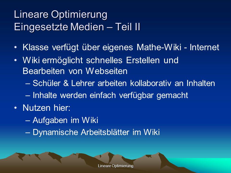 Lineare Optimierung Lineare Optimierung Eingesetzte Medien – Teil II Klasse verfügt über eigenes Mathe-Wiki - Internet Wiki ermöglicht schnelles Erste